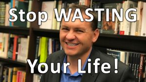 Stop Wasting Your Life!