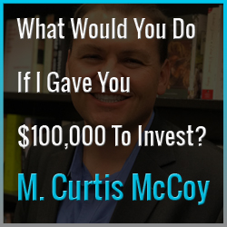 If I Gave You $100,000 To Invest, What Would You Do With The Money?